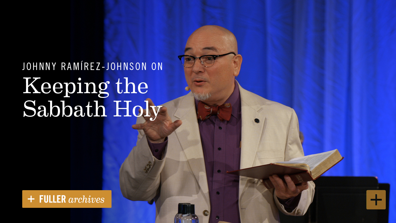 Johnny Ramírez-Johnson on Keeping the Sabbath Holy